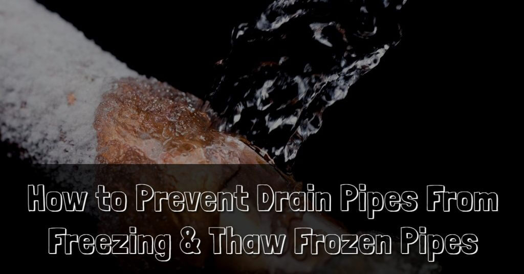 How To Prevent Drain Pipes From Freezing Thaw Frozen Pipes