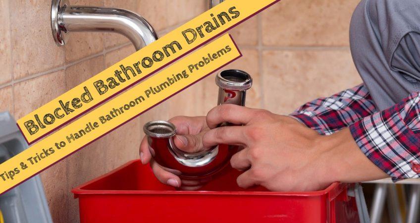Blocked Bathroom Drains Tips & Tricks to Handle Bathroom Plumbing Problems