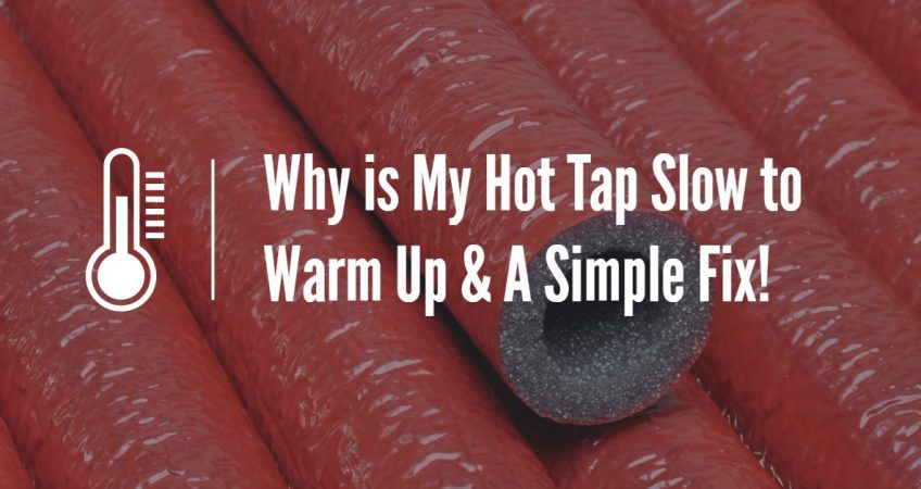 Why is My Hot Tap Slow to Warm Up & A Simple Fix!