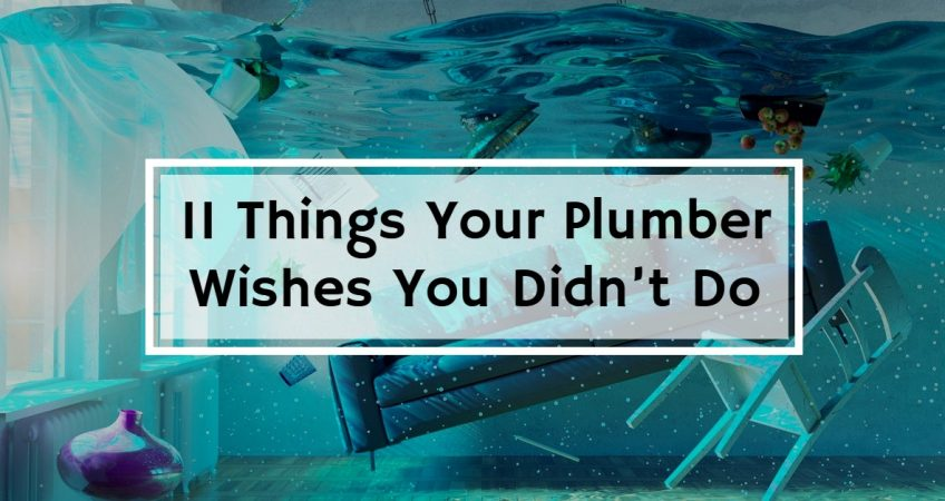 11 Things Your Plumber Wishes You Didn't Do